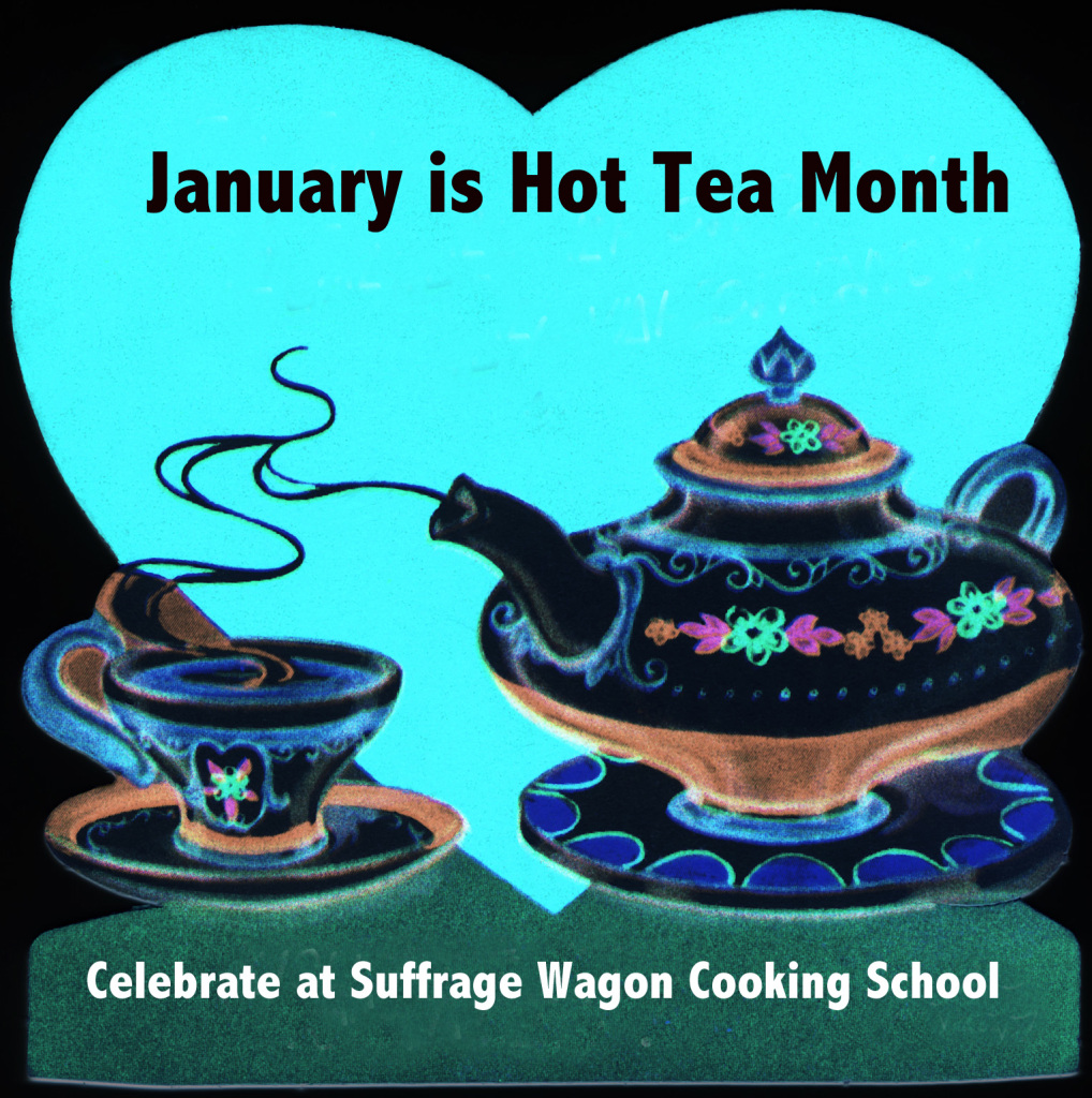 January is Hot Tea Month at Suffrage Wagon Cooking School